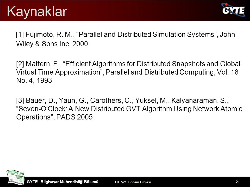 Kaynaklar [1] Fujimoto, R. M., Parallel and Distributed Simulation Systems , John Wiley & Sons Inc, 2000.